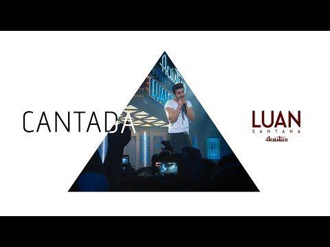 Luan Santana - Cantada - (DVD Luan Santana Acústico) - YouTube