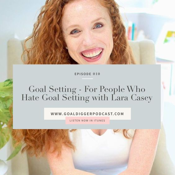 Goal Digger Episode 010: Goal Setting with Lara Casey