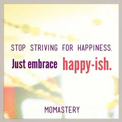 Embrace happy-ish.
