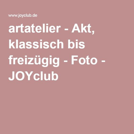 artatelier - Akt, klassisch bis freizügig - Foto - JOYclub