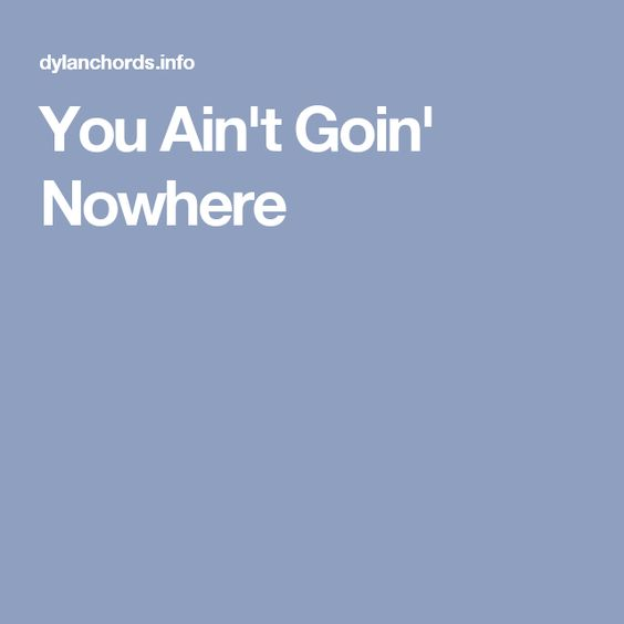 You Ain't Goin' Nowhere
