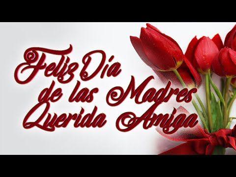 Feliz Dia De Las Madres Amiga Mensajes Frases Imagenes De Dia