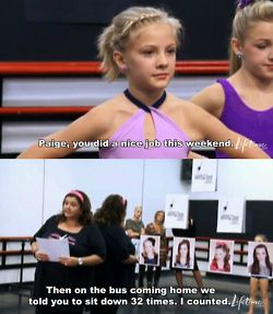 """Dance Moms hahahaha """"Paige, you did a nice job this weekend. ... The on the bus comming home we asked you to sit down 32 times. I counted."""""""