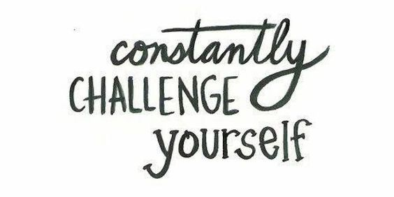 Challenging yourself will help you to continually grow as a person!  Do something today you've never done