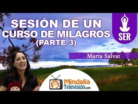 Sesión De Un Curso De Milagros Por Marta Salvat Parte 3 Youtube Un Curso De Milagros Frases De Sabiduria Cursillo