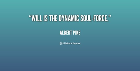 Will is the dynamic soul-force - Albert Pike at Lifehack Quotes - know then thyself presume not god to scan