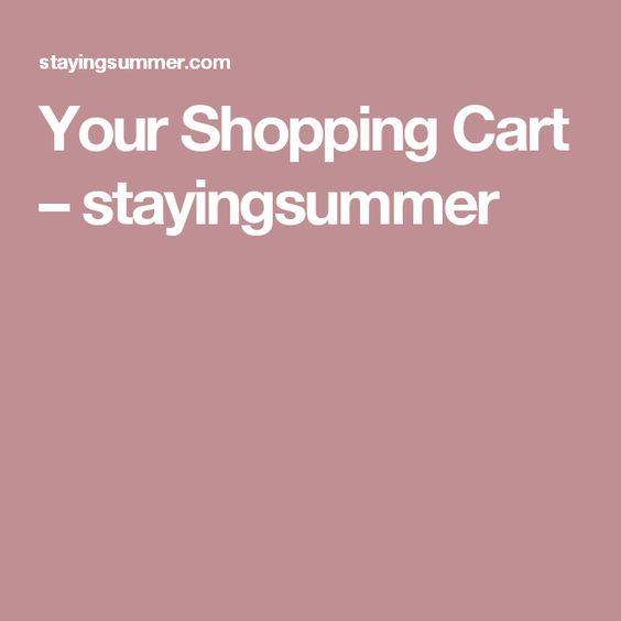 Your Shopping Cart – stayingsummer