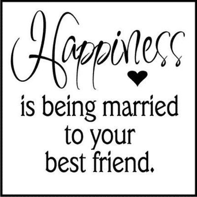 happiness is being married to your best friend love