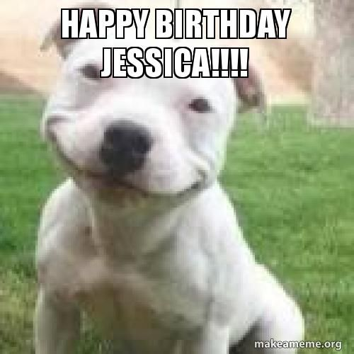 Happy Birthday Jessica Make A Meme Happy Birthday Birthday Happy