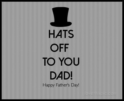 Hats Off To You Dad Fathers Day Father S Day Dad Quotes Happy Fathers Day Happy Father S Day Happ Happy Father Day Quotes Happy Fathers Day Fathers Day Quotes