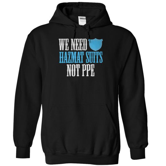 WE NEED HAZMAT SUITS NOT PPE T Shirt, Hoodie, Sweatshirts - custom made shirts #Style #Athletics