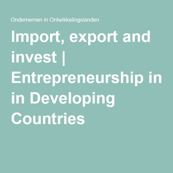 Import, export and invest | Entrepreneurship in Developing Countries