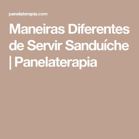 Maneiras Diferentes de Servir Sanduíche   Panelaterapia