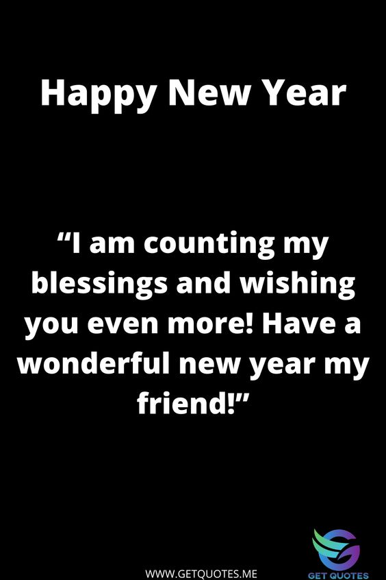 """""""I am counting my blessings and wishing you even more! Have a wonderful new year my friend!"""""""