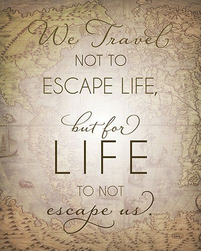 Travel Escape Quotes: 8x10 Or 11x14 We Travel Not To Escape Life But For Life To