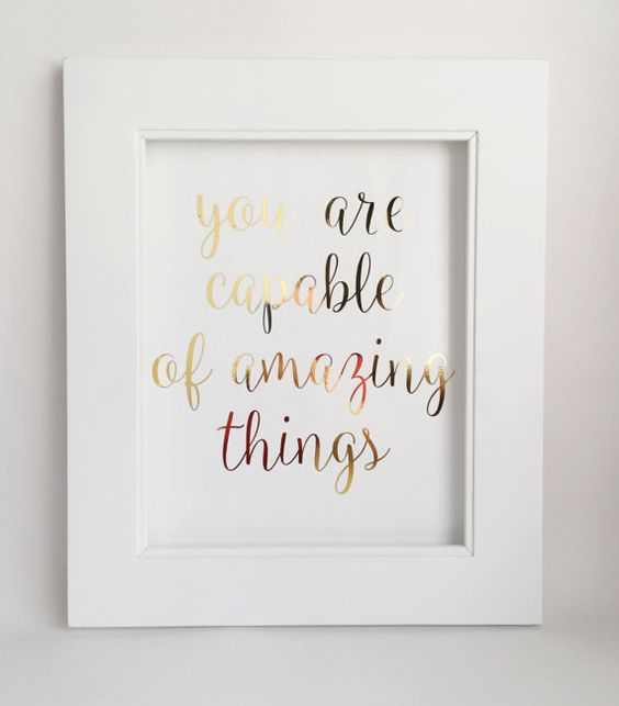You Are Capable of Amazing Things  This print is made of real gold foil, each print is made by hand, by me - therefore there each print might have some variations and imperfections (such as tiny, black flecks, which are barely noticeable). The foil prints will not be always 100% perfectly smooth and spotless.  Every print is done on a glossy paper to ensure the highest quality of gold foil. At this time I am unable to offer the prints on any other paper, as this is the best quality paper I…