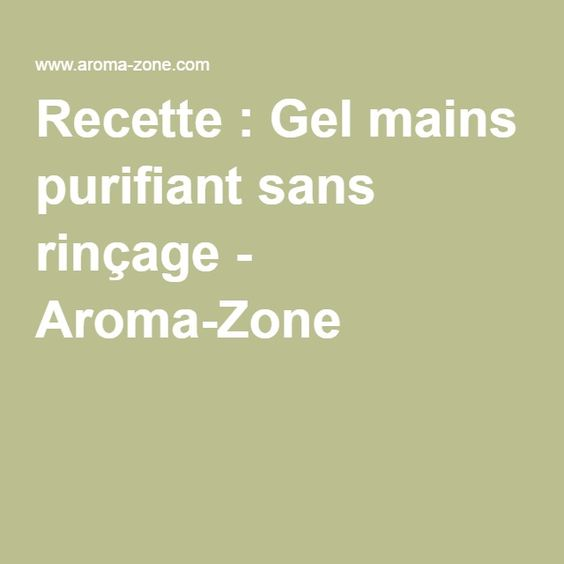 Recette : Gel mains purifiant sans rinçage - Aroma-Zone