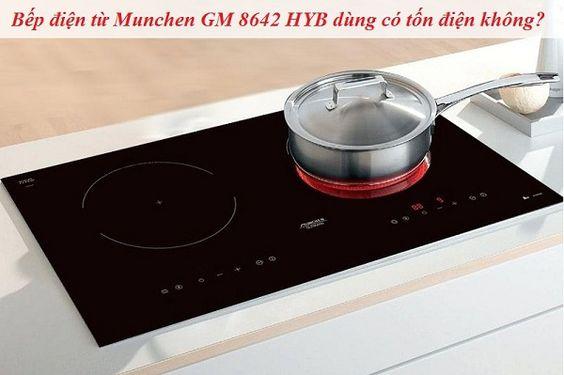 Bếp điện từ Munchen GM 8642 HYB dùng có tốn điện không?