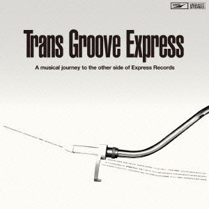 Trans Groove Express A musical journey to the other side of