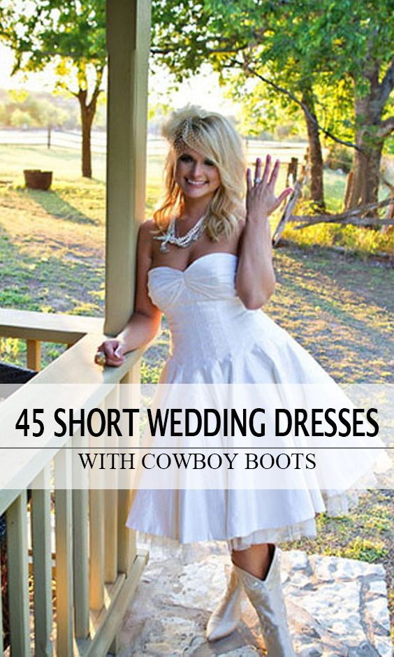 45 Short Country Wedding Dress Perfect With Cowboy Boots Short Or High Low Styles Short Country Wedding Dress Country Style Wedding Dresses Wedding Dresses Vintage Country