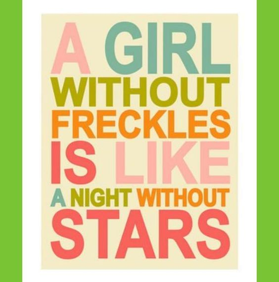 To Amanda . . . . every freckle is given by God, just for you  . . dream big.