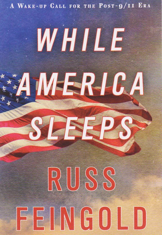 """While America Sleeps: A Wake-up Call for the Post-9/11 Era"" by Russ Feingold"