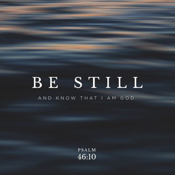 Psalm 46:10 - Be still and know that I am God