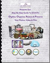NEED HELP GETTING ORGANIZED? If you need some guidance with scanning, photo organization, restoration or preservation, help is here! Our Guide to D. O.R.P.s will walk you step-by-step through Digitizing, Organizing, Restoring & Preserving your loose prints, albums, digital pics, negatives, slides, video and film. This 30-page guide is perfect for the do-it-yourselfer AND for a limited time, you can get it FREE when you subscribe to our newsletter, The Memories Monthly.