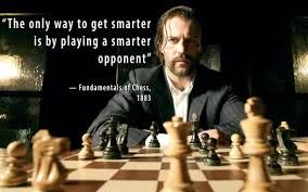 Image result for you only get smarter by playing a smarter opponent