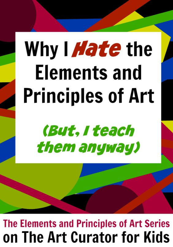 The Art Curator for Kids - Why I Hate the Elements and Principles But Teach Them Anyway
