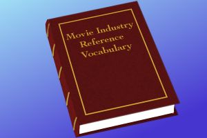 Legally Speaking, It Depends – Movie Industry Vocabulary Reference Guide - I - by Christopher Schiller #scriptchat