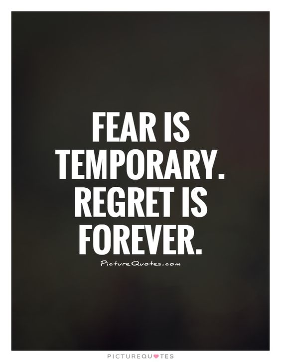 Fear is temporary. Regret is forever. Picture Quotes.