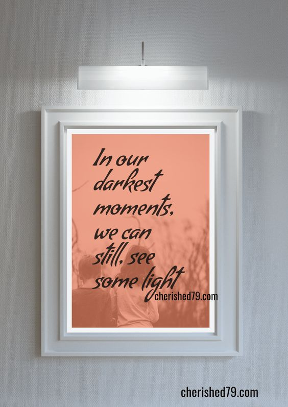 In our darkest moments, we can still, see some light. cherished79 com  'Living in Stigma'