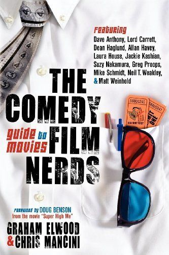 The Comedy Film Nerds Guide to Movies: Featuring Dave Anthony, Lord Carrett, Dean Haglund, Allan Havey, Laura House, Jackie Kashian, Suzy Nakamura, Greg ... Schmidt, Neil T. Weakley, and Matt Weinhold by Graham Elwood, http://www.amazon.com/dp/B008COJP0M/ref=cm_sw_r_pi_dp_VnVVtb1Q9YN73