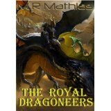 The Royal Dragoneers (Book One of the Dragoneers Saga) (Kindle Edition)By M. R. Mathias