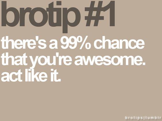 Bro Tip #1