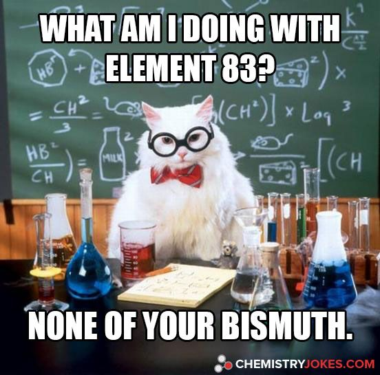 What Am I Doing With Element 83? …