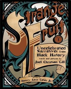 """Strange Fruit: Uncelebrated Narratives from Black History, by Joel Christian Gill. """"With an introduction by Henry Louis Gates, Jr., this graphic novel (a.k.a. comic book) tells the sometimes heroic, sometimes amazing stories of African Americans whom you may not have heard of before.""""  ~Kate, Administration"""