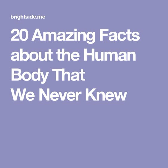 20 Amazing Facts about the Human Body That We Never Knew