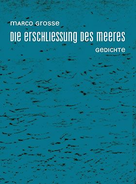 """Marco Grosse """"Die Erschließung des Meeres"""" MOLOKO PRINT 025   2016 www.molokoplusrecords.de   ISBN 978-3-943603-27-9"""