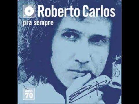 Medley Com Dez Sucessos Da Decada De 70 De Roberto Carlos Uma