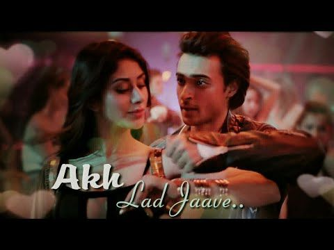 Akh Lad Jaave Whatsapp Status Badshah Loveratri Akh Lad Jaave Song Status Youtube Song Status Romantic Songs Video Songs