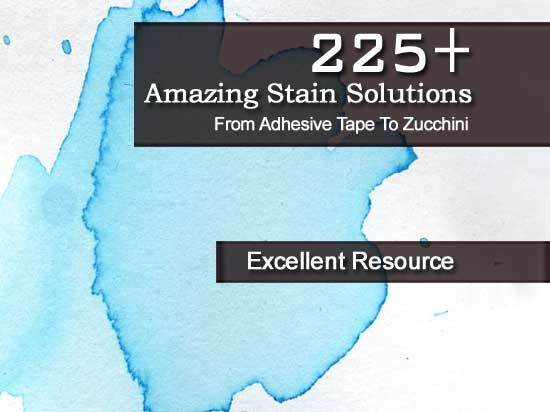225   Amazing Stain Cleaning Solutions From Adhesive Tape To Zucchini