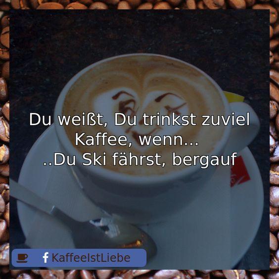 Du weißt, Du trinkst zuviel Kaffee, wenn...   ..Du Ski fährst, bergauf  #Kaffee