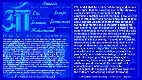 274) And it shall be a matter of decency and honour and respect that the surviving man or the surviving woman waits twenty four months before contracting another bond of marriage; however, it is not beneath dignity and honour and respect to think about another woman or another man during the twenty four months and to maintain a friendship with him or her with the intention of entering into a bond of marriage; however, during the waiting time of decency and honour and respect do not secretly…