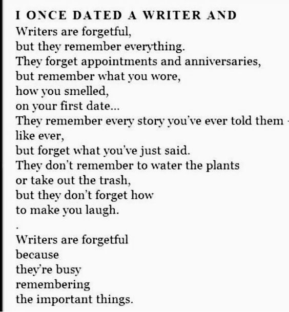 writers are forgetful... may i say, this is a scarily accurate description of me.