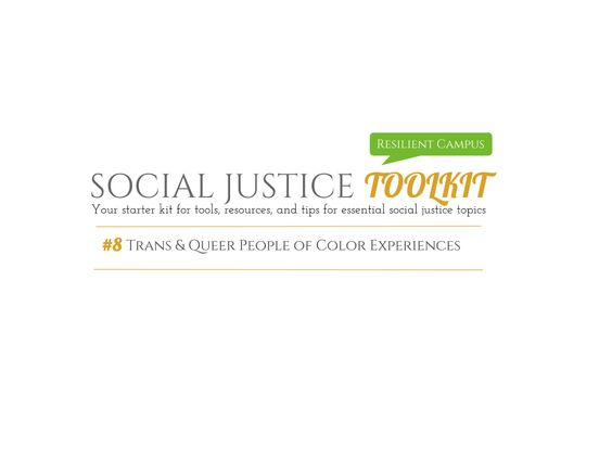 Resilient Campus Social Justice Toolkit Your starter kit for tools, resources, and tips for essential social justice topics  #8 Trans and People of Color Experiences
