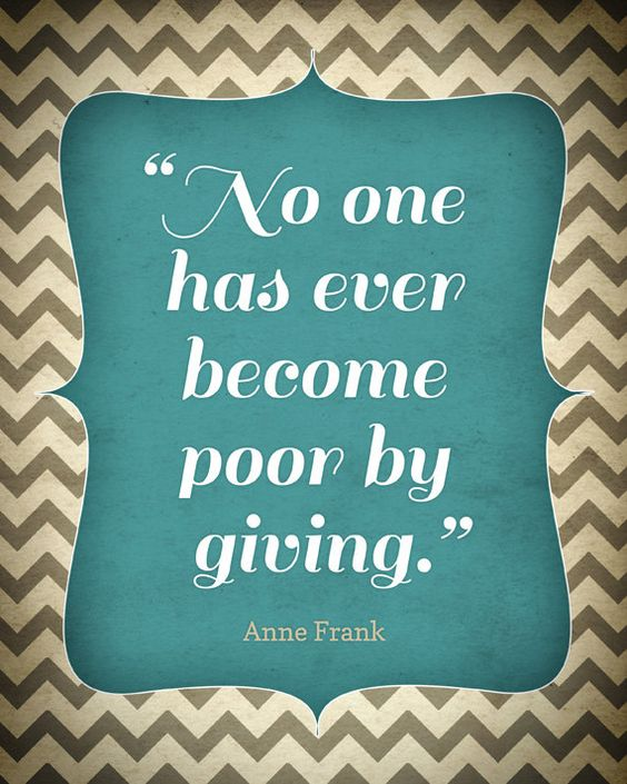 Quote by Anne Frank - No one has ever become poor by giving - 8x10 Print - Turquoise Natural Rustic Chevron