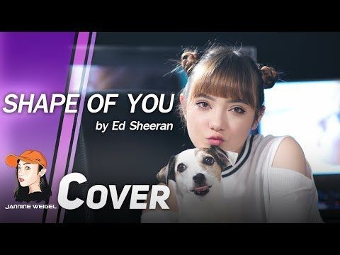 Ed Sheeran Shape Of You Cover By Jannine Weigel Ft Tyler Ryan Youtube Ed Sheeran Cover Ed Sheeran Music Video Song
