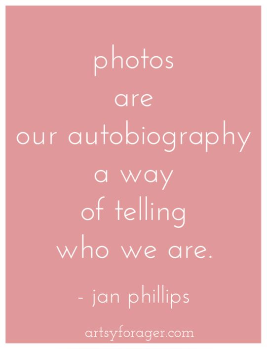 Photos are our autobiography, a way of telling who we are - Jan Phillips